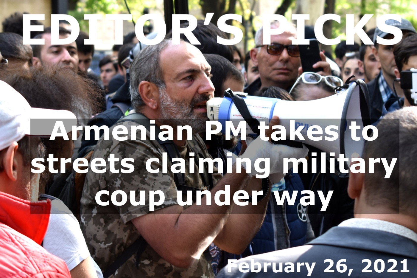 bne IntelliNews Editor's Picks --  Armenian PM takes to streets claiming military coup under way