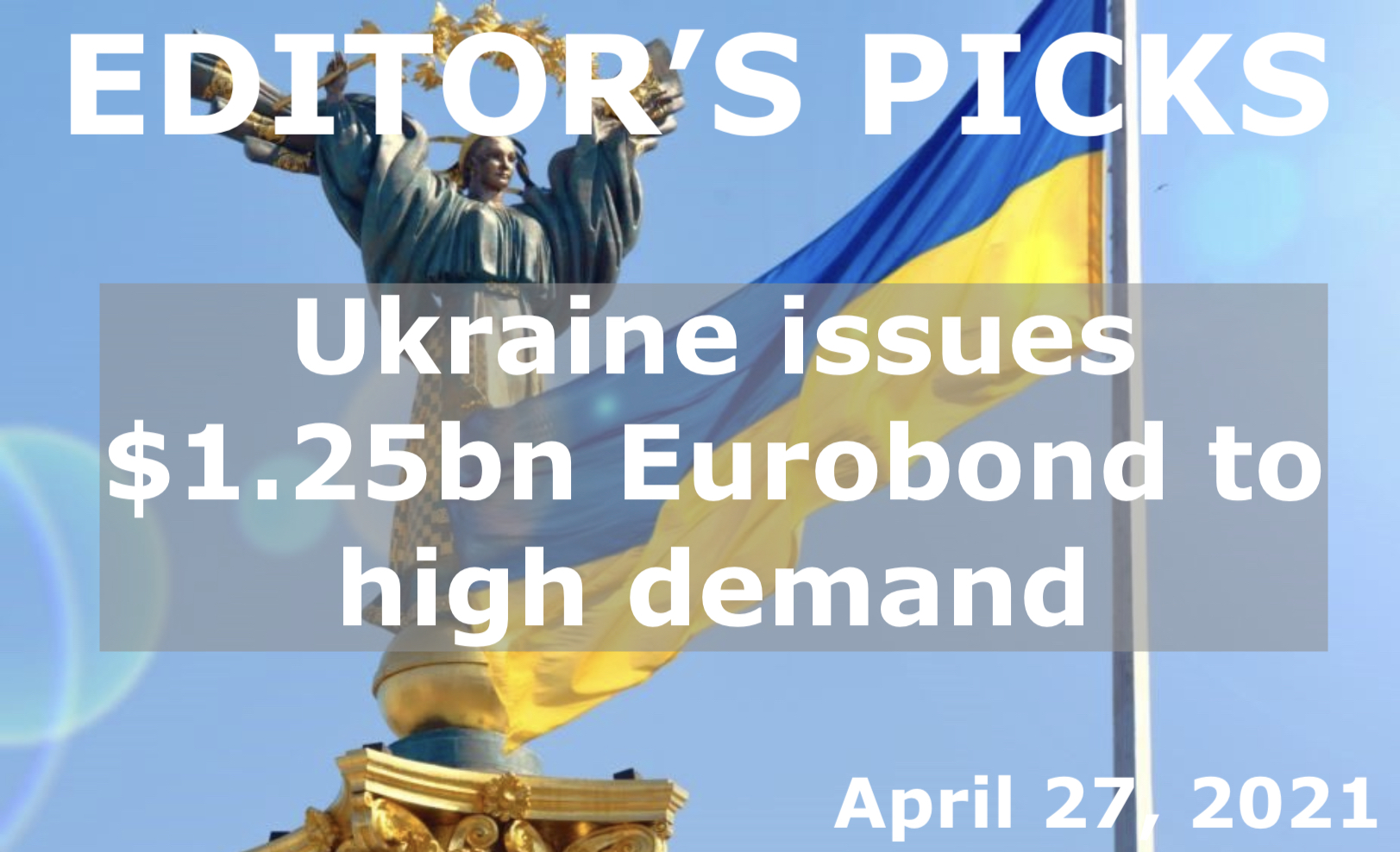 bne IntelliNews Editor's Picks --  Ukraine issued a $1.25bn eight-year Eurobond on April 26 to high demand